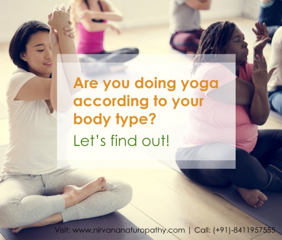 Are You Doing Yoga According To Your Body Type Let S Find Out Nirvana Naturopathy Retreat